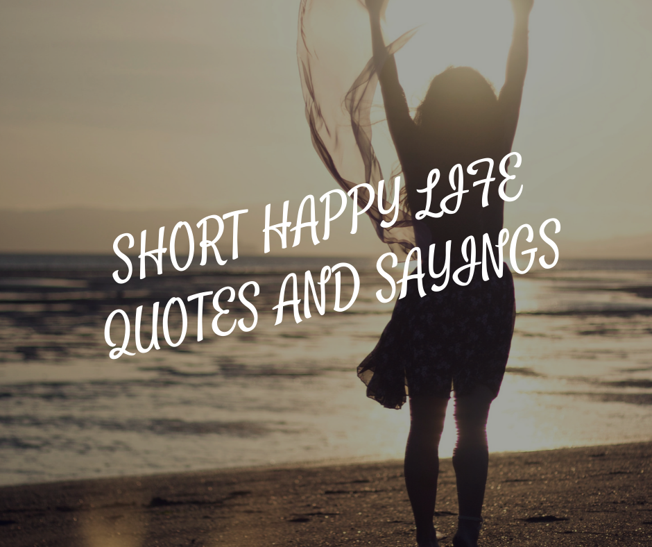 Short Happy Life Quotes And Sayings